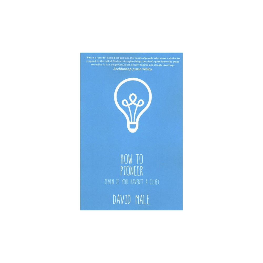 How to Pioneer : Even If You Haven't a Clue (Paperback) (David Male)