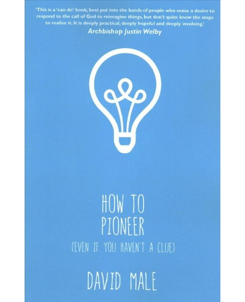 How to Pioneer : Even If You Haven't a Clue (Paperback) (David Male) - image 1 of 1
