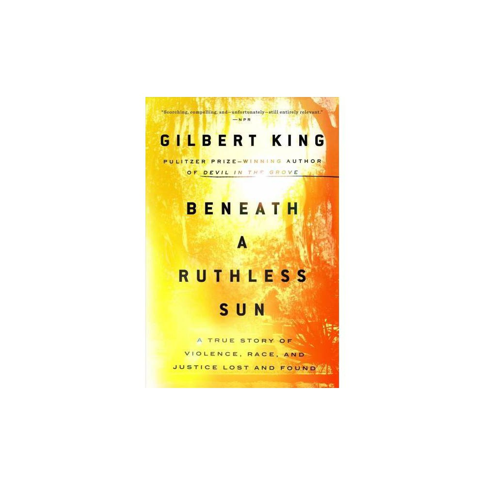 Beneath a Ruthless Sun : A True Story of Violence, Race, and Justice Lost and Found - Reprint