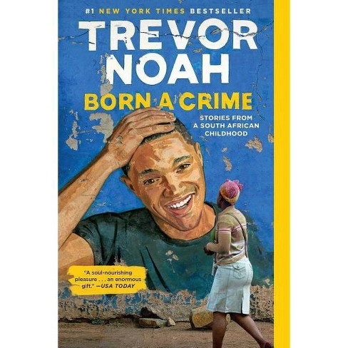 Born a Crime : Stories from a South African Childhood -  Reprint by Trevor Noah (Paperback) - image 1 of 1