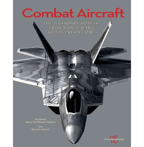 Combat Aircraft : The Legendary Models from World War I to the Present Day (Hardcover) (Riccardo - image 1 of 1