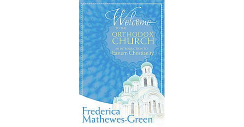 Welcome to the Orthodox Church : An Introduction to Eastern Christianity (Paperback) (Frederica - image 1 of 1