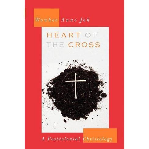 Heart of the Cross - by  Wonhee Anne Joh (Paperback) - image 1 of 1