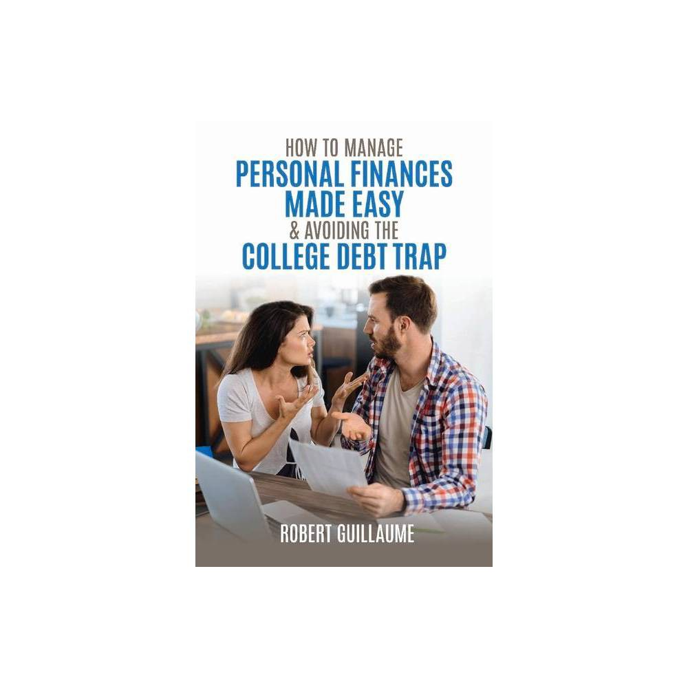 How To Manage Personal Finances Made Easy Avoiding The College Debt Trap By Robert Guillaume Paperback