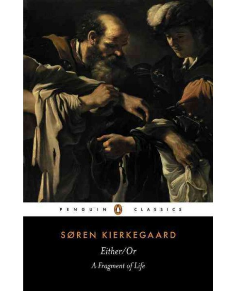 Either or : A Fragment of Life -  (Penguin Classics) by Soren Kierkegaard (Paperback) - image 1 of 1