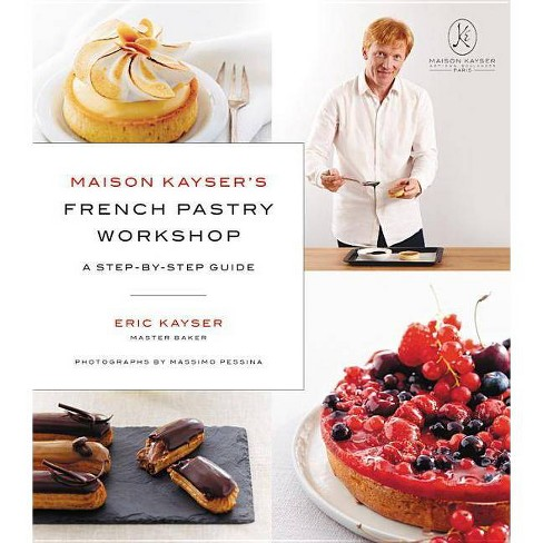 Maison Kayser's French Pastry Workshop - by  Eric Kayser (Hardcover) - image 1 of 1