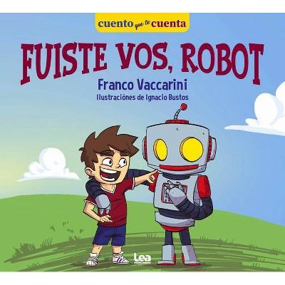 Fuiste Vos, Robot - (MIS Cuentos) by  Franco Vaccarini (Paperback)