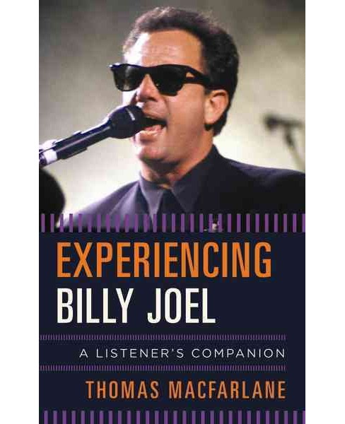 Experiencing Billy Joel : A Listener's Companion (Hardcover) (Thomas Macfarlane) - image 1 of 1