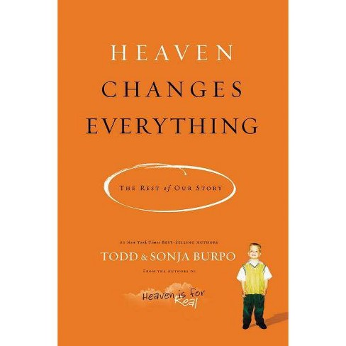 Heaven Changes Everything - by  Todd Burpo & Sonja Burpo (Paperback) - image 1 of 1