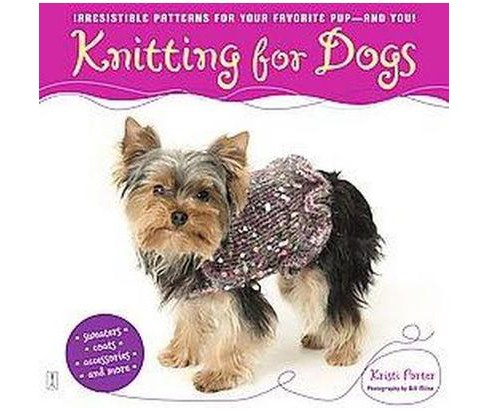 Knitting for Dogs : Irresistible Patterns for Your Favorite Pup -- And You! (Paperback) (Kristi Porter) - image 1 of 1