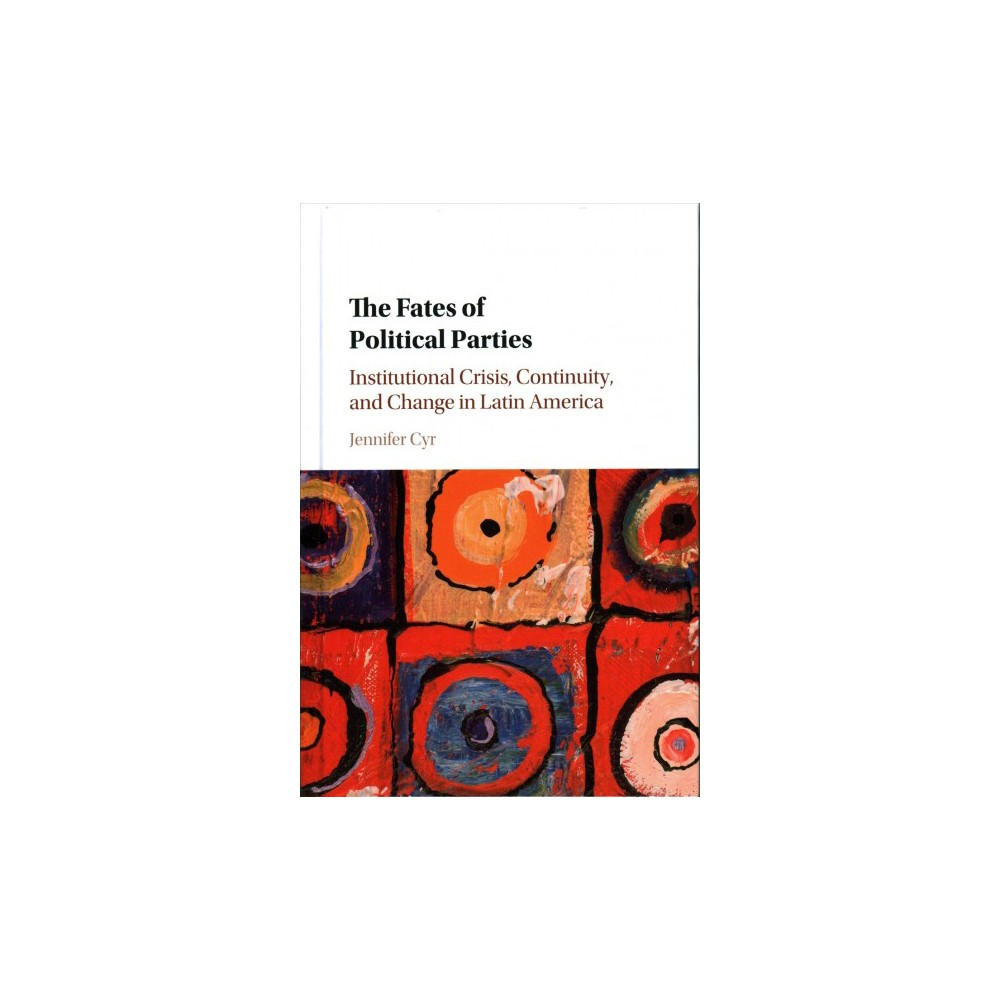 Fates of Political Parties : Institutional Crisis, Continuity, and Change in Latin America - (Hardcover)