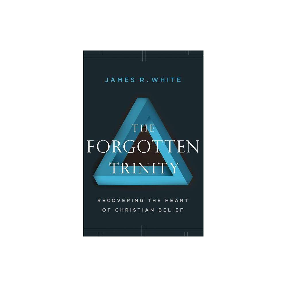 The Forgotten Trinity By James R White Paperback