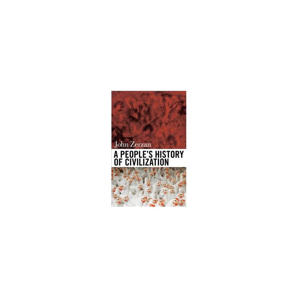 People's History of Civilization - by John Zerzan (Paperback)