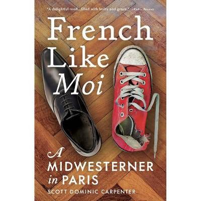 French Like Moi - by  Scott Dominic Carpenter (Hardcover)