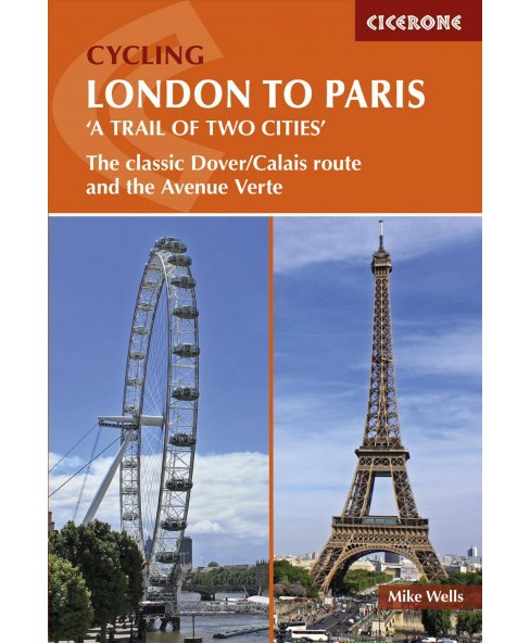 Cycling London to Paris a Trail of Two Cities : The Classic Dover/Calais Route and the Avenue Verte - image 1 of 1