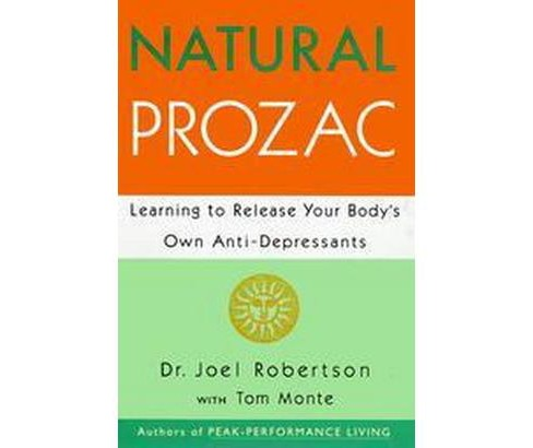 Natural Prozac : Learning to Release Your Body's Own Anti-Depressants (Reprint) (Paperback) (Joel C. - image 1 of 1