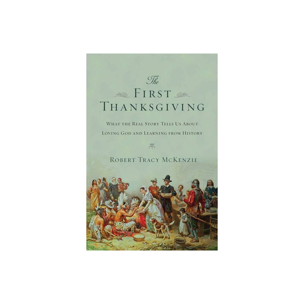The First Thanksgiving By Robert Tracy Mckenzie Paperback