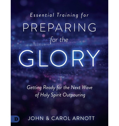 Essential Training for Preparing for the Glory : Getting Ready for the Next Wave of Holy Spirit - image 1 of 1