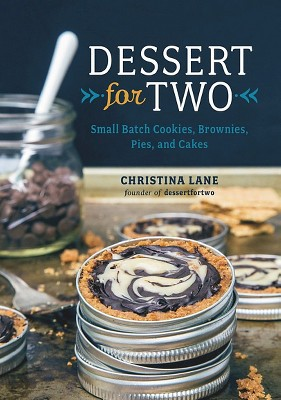 Dessert for Two : Small Batch Cookies, Brownies, Pies, and Cakes (Hardcover)(Christina Lane)