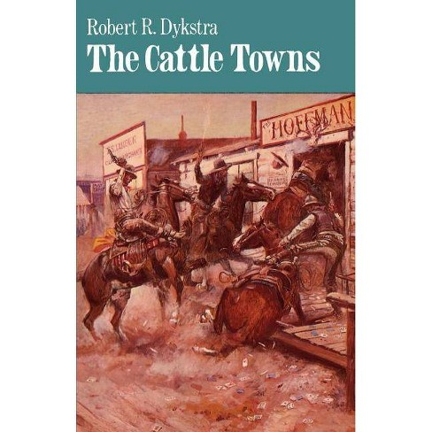The Cattle Towns - by  Robert R Dykstra (Paperback) - image 1 of 1