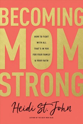 Becoming Momstrong : How to Fight With All That's in You for Your Family & Your Faith (Paperback)(Heidi