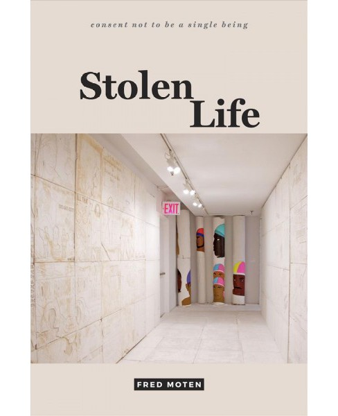 Stolen Life -  (Consent Not to Be a Single Being) by Fred Moten (Hardcover) - image 1 of 1