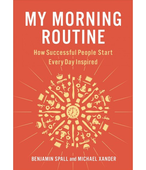 My Morning Routine : How Successful People Start Every Day Inspired -  (Hardcover) - image 1 of 1