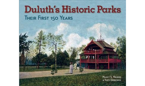 Duluth's Historic Parks : Their First 100 Years (Paperback) (Nancy S. Nelson & Tony Dierckins) - image 1 of 1
