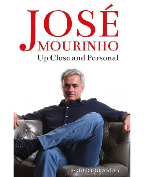 Jose Mourinho : Up Close and Personal (Paperback) (Robert Beasley) - image 1 of 1