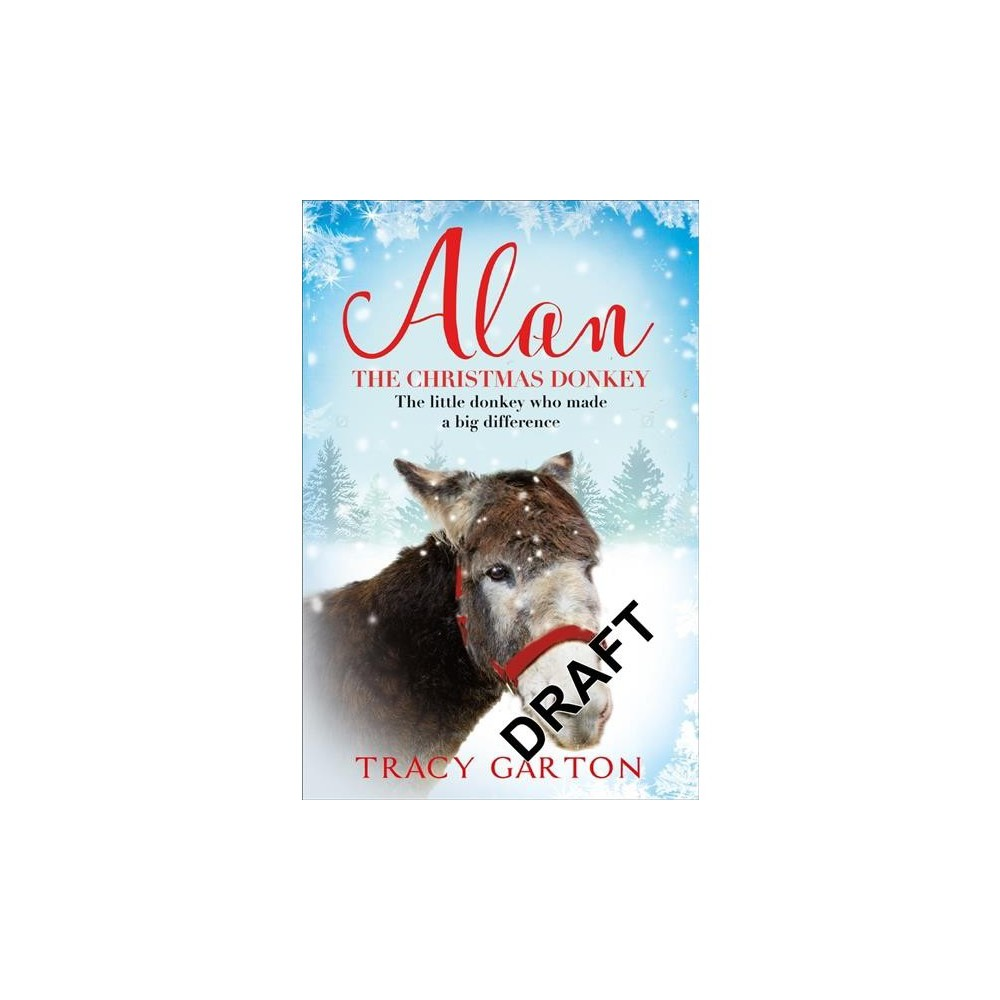 Alan the Christmas Donkey : The Little Donkey Who Made a Big Difference - Reprint by Tracy Garton