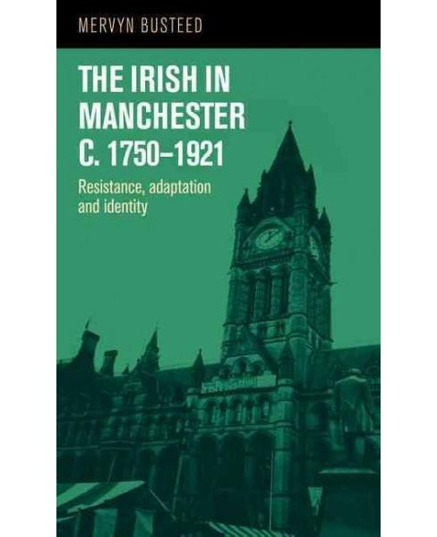 Irish in Manchester c. 1750-1921 : Resistance, Adaptation and Identity (Hardcover) (Mervyn Busteed) - image 1 of 1