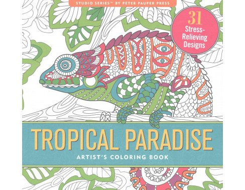 Tropical Paradise Artist's Coloring Book : 31 Stress-Relieving Designs (Paperback) - image 1 of 1