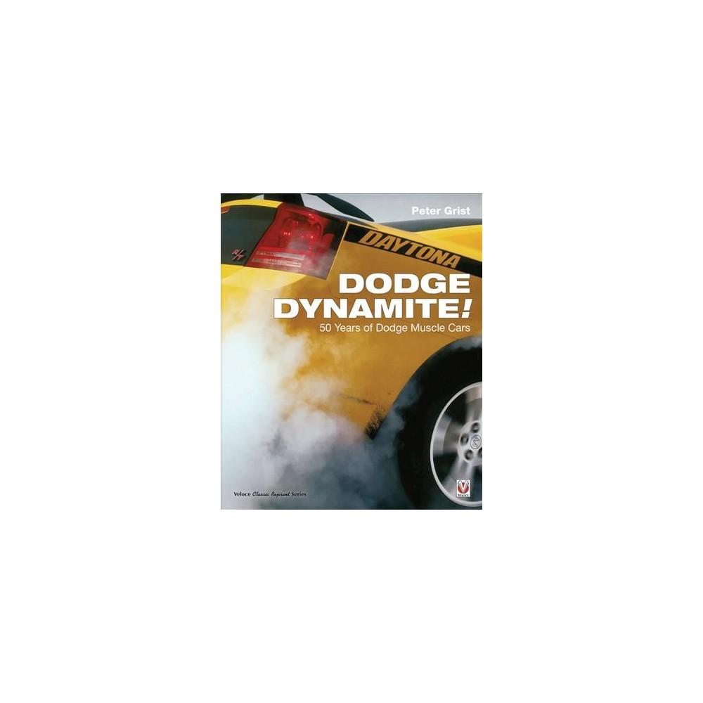 Dodge Dynamite! : 50 Years of Dodge Muscle Cars - Reprint by Peter Grist (Paperback)