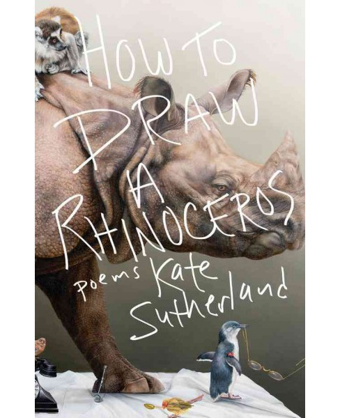 How to Draw a Rhinoceros (Paperback) (Kate Sutherland) - image 1 of 1