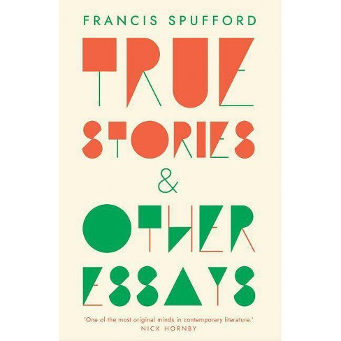 True Stories - by  Francis Spufford (Paperback) - image 1 of 1