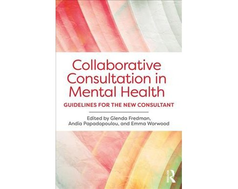 Collaborative Consultation in Mental Health : Guidelines for the New Consultant -  (Paperback) - image 1 of 1