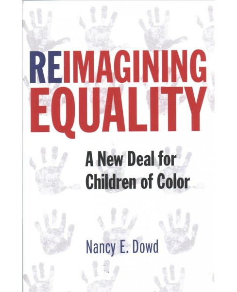 Reimagining Equality : A New Deal for Children of Color -  by Nancy E. Dowd (Hardcover) - image 1 of 1