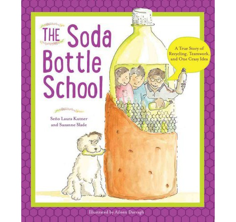 Soda Bottle School : A True Story of Recycling, Teamwork, and One Crazy Idea (Paperback) (Laura Kutner) - image 1 of 1
