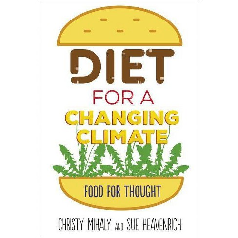 Diet for a Changing Climate - by  Christy Mihaly & Sue Heavenrich (Hardcover) - image 1 of 1
