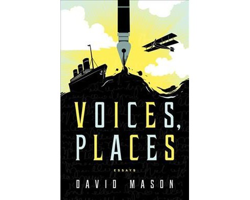 Voices, Places : Essays -  by David Mason (Paperback) - image 1 of 1