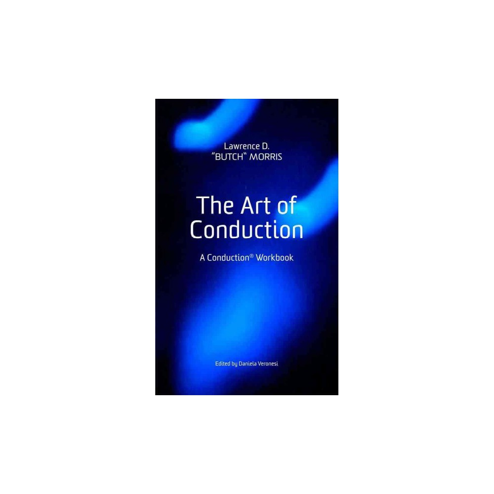 Art of Conduction : A Conduction Workbook (Hardcover) (Lawrence D. Morris)