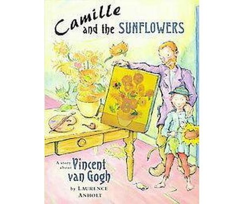 Camille and the Sunflowers : A Story About Vincent Van Gogh (School And Library) (Laurence Anholt) - image 1 of 1
