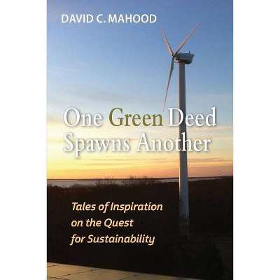 One Green Deed Spawns Another - by  David C Mahood (Paperback)