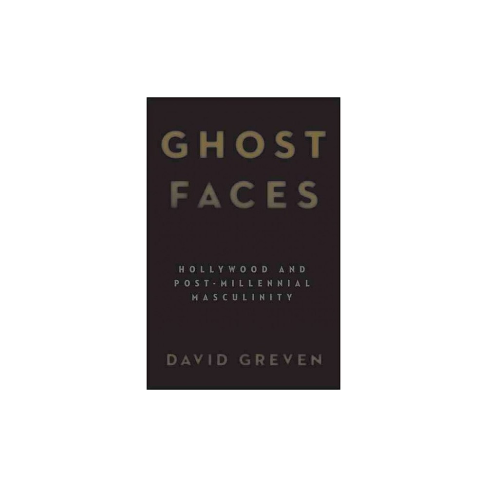 Ghost Faces : Hollywood and Post-Millennial Masculinity - Reprint by David Greven (Paperback)