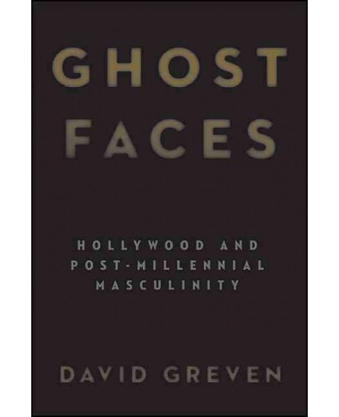 Ghost Faces : Hollywood and Post-Millennial Masculinity (Hardcover) (David Greven) - image 1 of 1