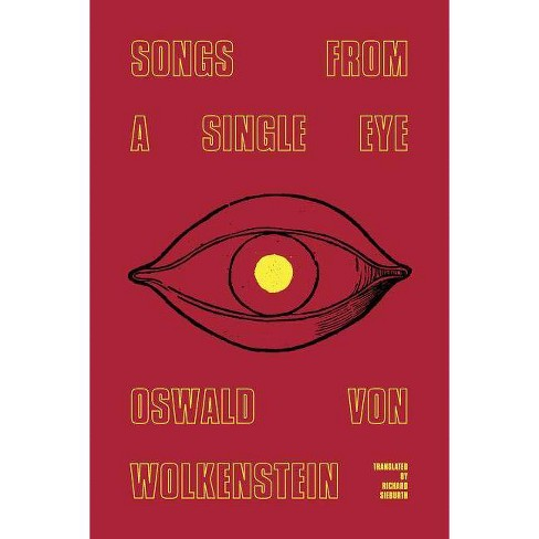 Songs from a Single Eye - by  Oswald Von Wolkenstein (Paperback) - image 1 of 1