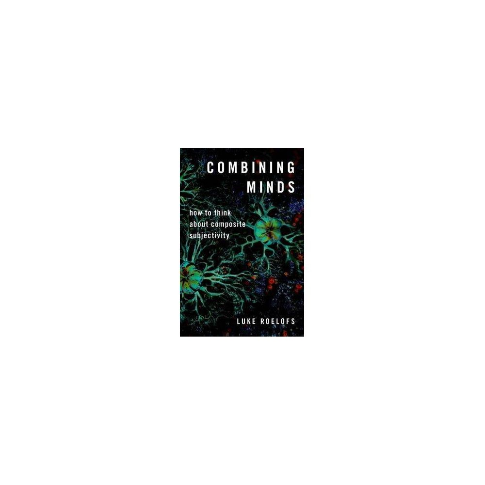 Combining Minds : How to Think About Composite Subjectivity - by Luke Roelofs (Hardcover)