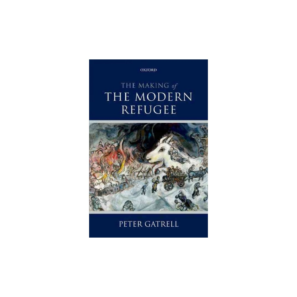 Making of the Modern Refugee (Paperback) (Peter Gatrell)