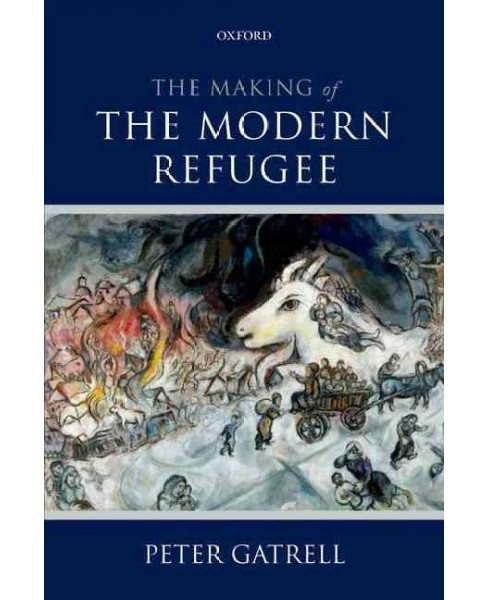 Making of the Modern Refugee (Paperback) (Peter Gatrell) - image 1 of 1