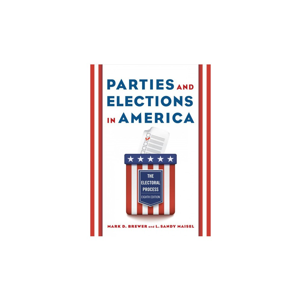 Parties and Elections in America : The Electoral Process - 8 (Paperback)